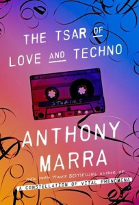 The Tsar of Love and Techno: Stories by Anthony Marra